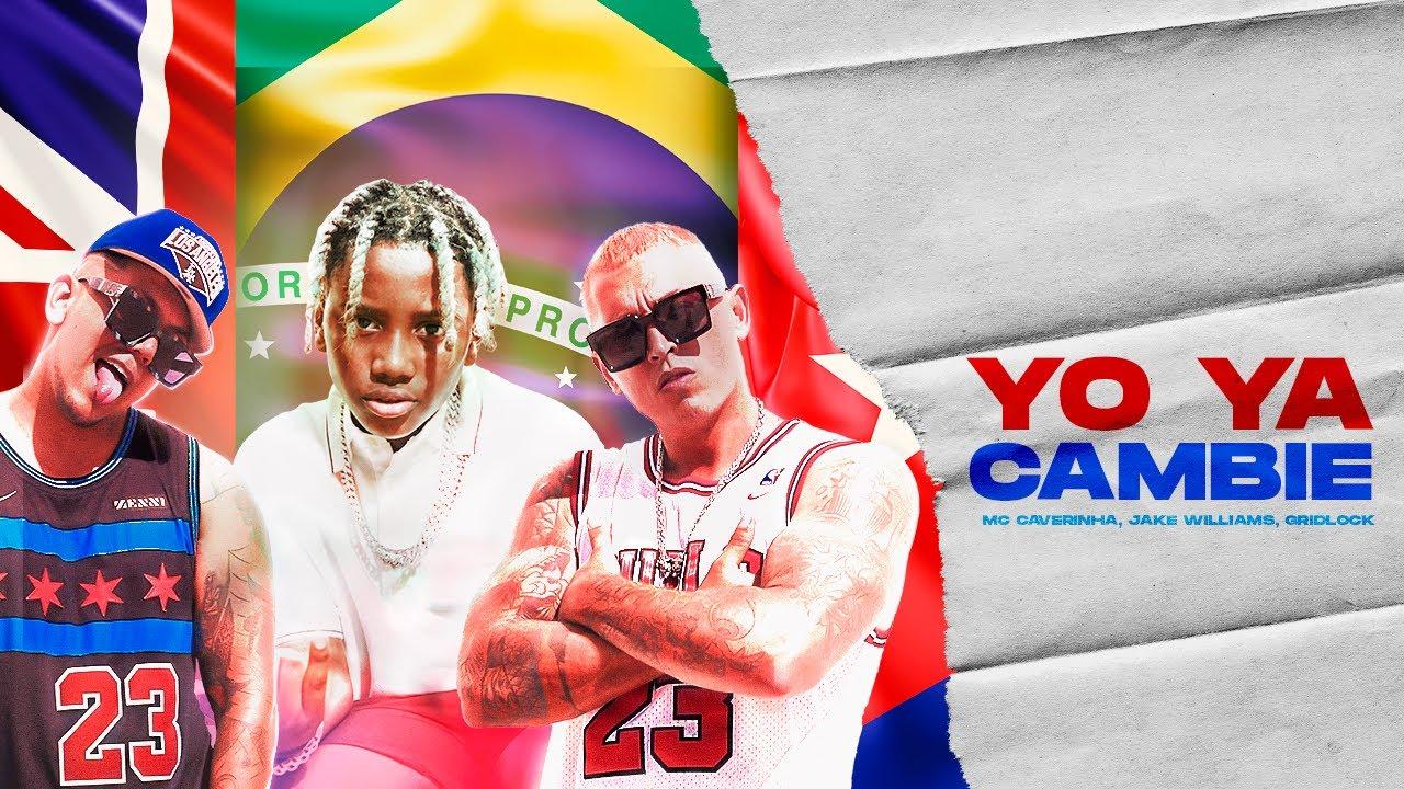 Yo Ya Cambié - MC Caverinha X Jake Williams X GridLock