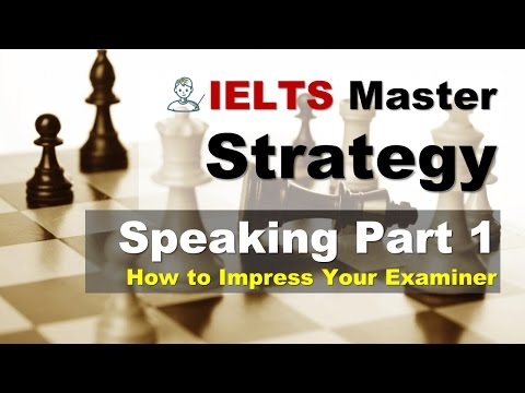 IELTS Speaking Part 1 - How to Impress Your Examiner