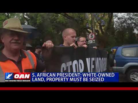 South African President: White-Owned Land, Property Must Be Seized