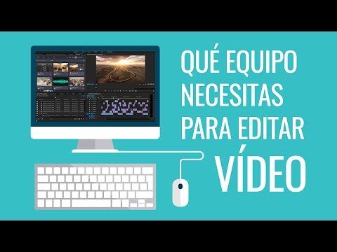 Qué equipo necesitas para editar vídeo