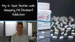 Overcoming your Sleeping Pill Addiction - & my 12 Year Battle with Ambien