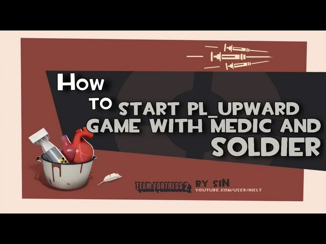 TF2: How to start pl_upward game with medic and soldier