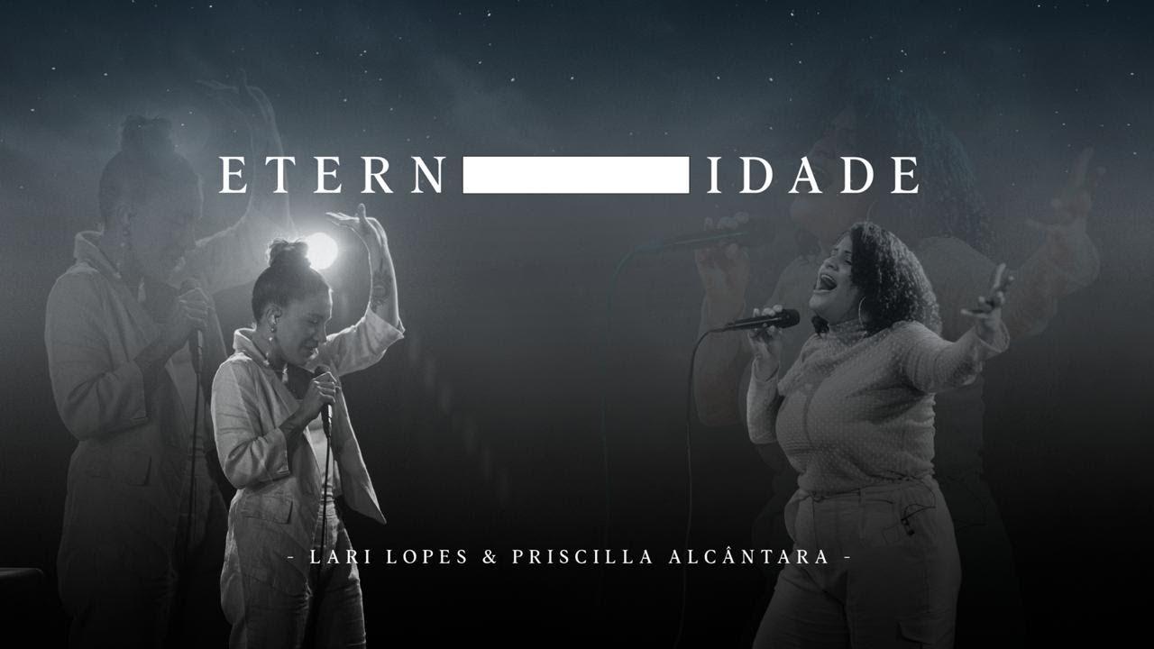 ETERNIDADE | LARI LOPES & PRISCILLA ALCANTARA (CLIPE OFICIAL)