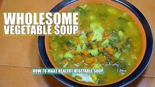 How to make Vegetable Soup - Easy Veggie Soup - Healthy Soup Recipes - Vegetable Soup