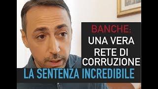 BANCHE: UNA RETE DI CORRUZIONE (La sentenza su Banca Etruria: INCREDIBILE!!!)