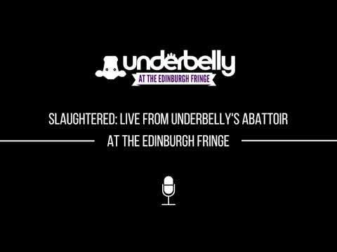 PODCAST: Slaughtered - Live from Underbelly's Abattoir