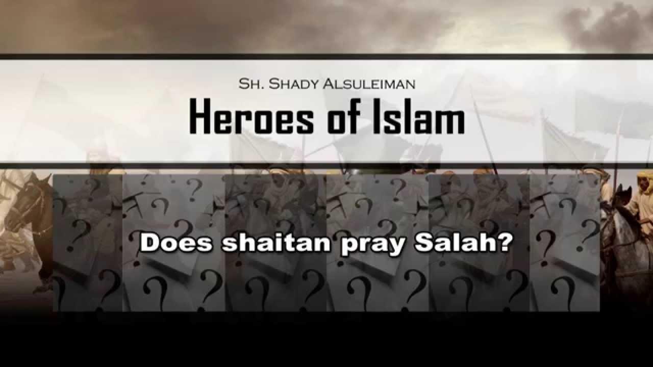 Does shaitan pray Salah? - Q&A - Sh. Shady Alsuleiman
