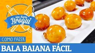COMO FAZER BALA BAIANA FÁCIL | Ana Maria Brogui #199