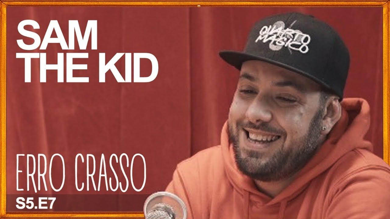 Erro Crasso T5 Ep7 - SAM THE KID fala sobre mudanças de nome, o seu cabelo, carreira e muito mais.