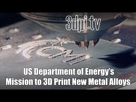 US Department of Energy to 3D Print New Metal Alloys