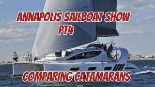 Ep20. Annapolis Sailboat Show Pt4 - Comparing Catamarans.