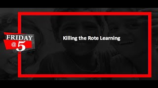 Friday@5: Killing the Rote Learning