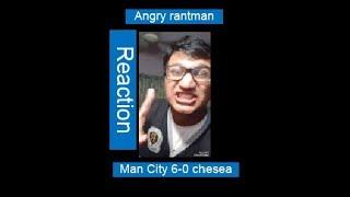 Angry rantman Chelsea Vs man city (reaction)