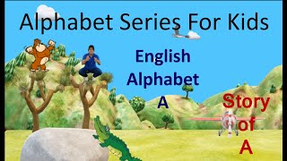 Alphabet A - Alphabet Series for Kids - Story of A Alphabets with Phonics - Word Songs for Children