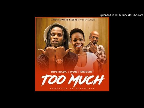 Dipstrada I Ivon I Mmemo-Too Much(Produced.Suffocate)