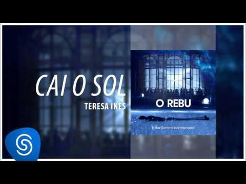 Teresa Ines - Cai O Sol (O Rebu - Trilha Sonora Internacional) [Áudio Oficial]