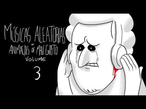Músicas Aleatórias e Animações de Mau Gosto (Volume 3) ♫