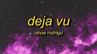 Olivia Rodrigo - Deja Vu (Lyrics)   do you get deja vu when she's with you