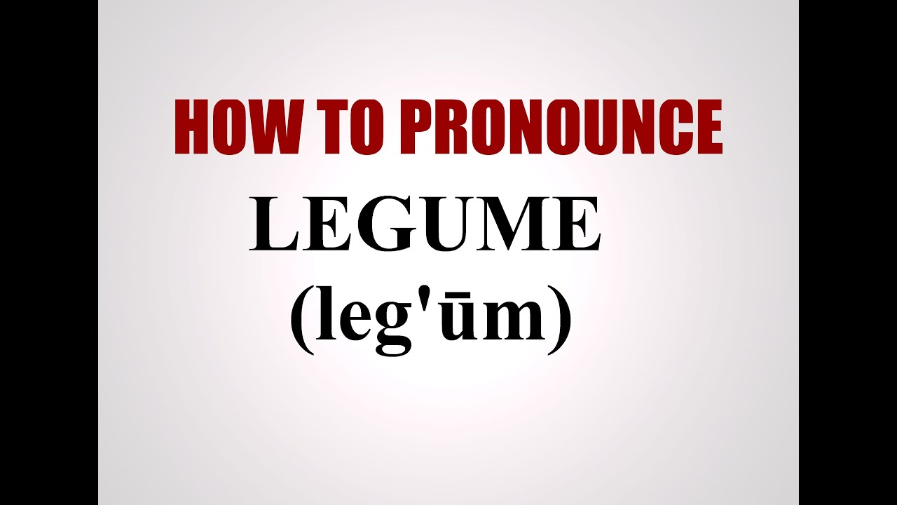 How To Pronounce Legume