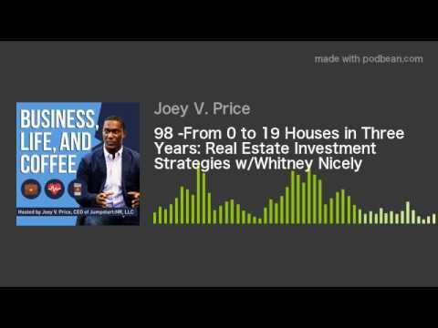 98 -From 0 to 19 Houses in Three Years: Real Estate Investment Strategies w/Whitney Nicely