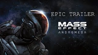 Mass Effect Andromeda Epic Trailer