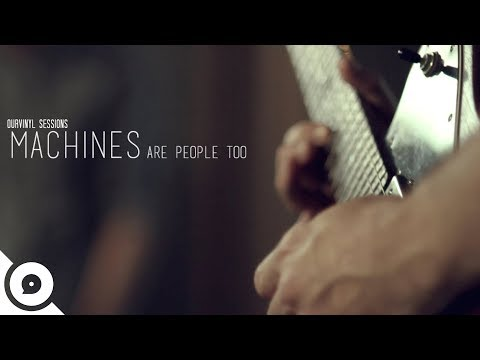 Machines Are People Too - Can't Keep Running | OurVinyl Sessions