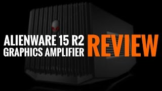 Alienware 15 R2 (2015) and Graphics Amplifier Review
