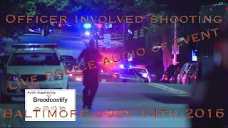 Baltimore Shooting LIVE Police Scanner AUDIO as it happened July 14 2016
