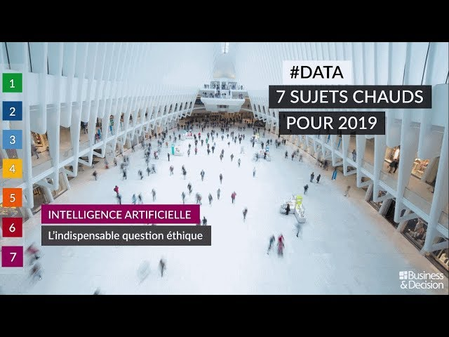 #Data : 7 sujets chauds pour 2019 - 7. Intelligence Artificielle : l'indispensable question éthique
