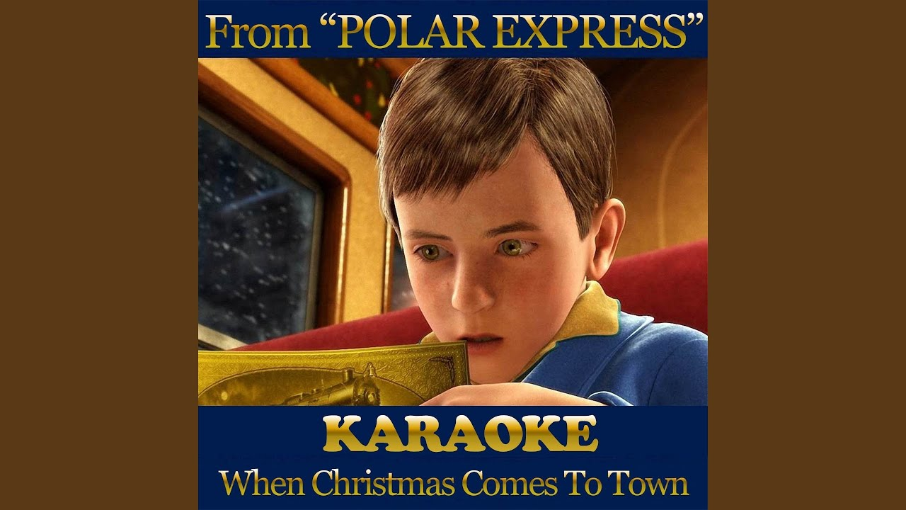 when christmas comes to town from polar express karaoke version originally performed by - When Christmas Comes To Town Karaoke