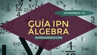 Guía IPN 2017 | Álgebra Problema 8-10