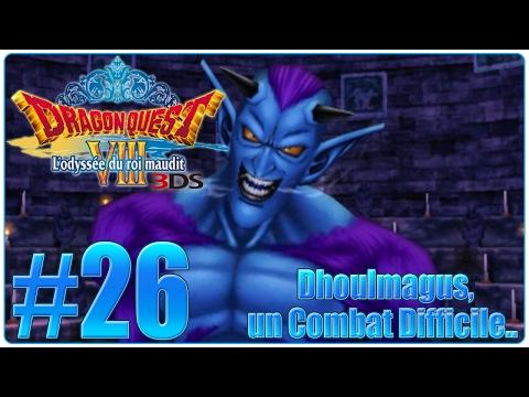 [Let's Play] Dragon Quest 8 3DS : L'odyssée du Roi Maudit FR #26 - Dhoulmagus, un Combat Difficile..