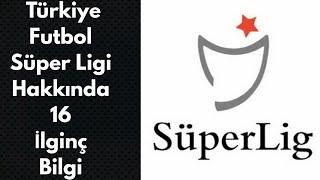 Türkiye Futbol Süper Ligi Hakkında 16 İlginç Bilgi