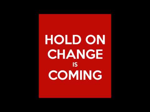 Hold on change is coming