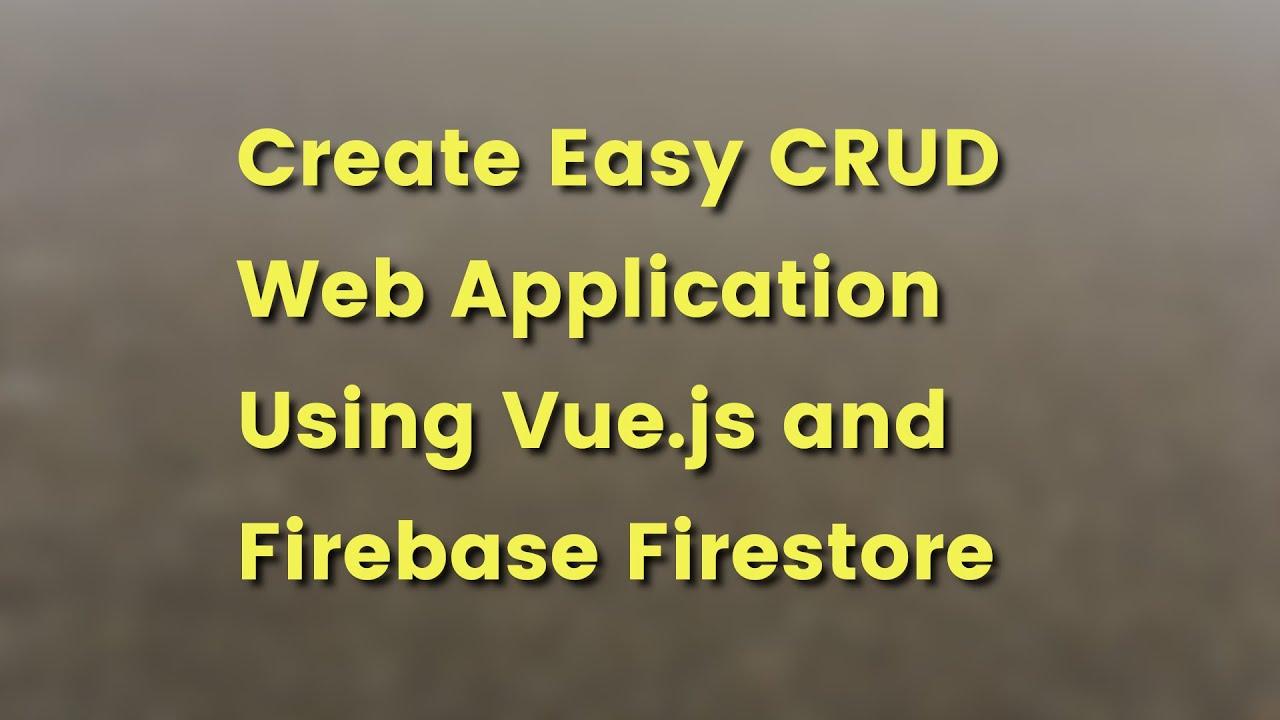 Vue.js Firebase Tutorial: Build Firestore CRUD Web Application