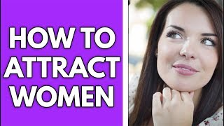 How To Be Attractive To Women
