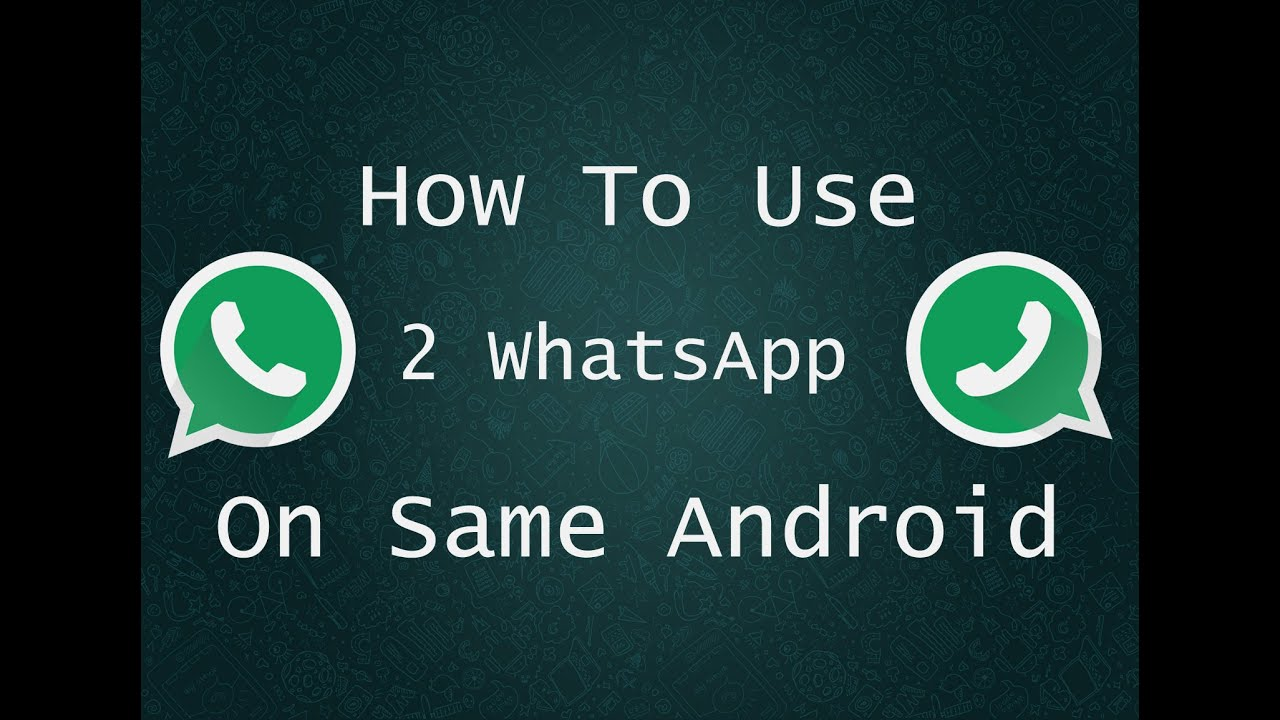 Phone Whatsup For Android Phone how to install 2 whatsapp on same android phone youtube