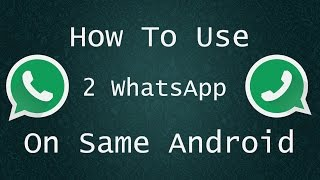 How To Install 2 Whatsapp On Same Android Phone