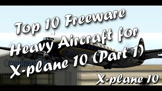 Top-10 Freeware Heavy Aircraft for X-plane 10 (Part 1)