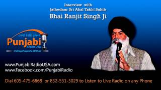 Jathedar Bhai Ranjit Singh | Interview | Akali Dal Party History |Punjabi Radio USA