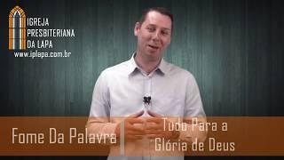 Fome da Palavra - Tudo Para a Glória de Deus - Rev. Wagner Zanelatto
