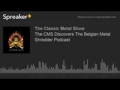 The CMS Discovers The Belgian Metal Shredder Podcast