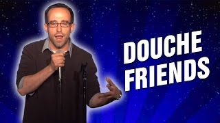 Douche Friends (Stand Up Comedy)