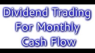Dividend Trading For Monthly Cash Flow