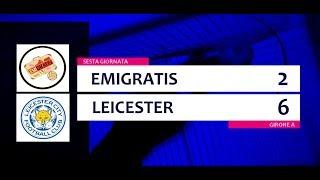 EMIGRATIS - LEICESTER 2 - 6 [6° giornata - Girone A]