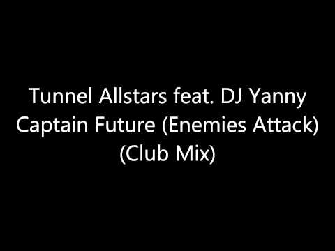 Tunnel Allstars feat. DJ Yanny - Captain Future (Enemies Attack) (Club Mix) [Full HQ]