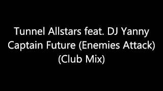 Tunnel Allstars feat. DJ Yanny - Captain Future (Enemies Attack) (Club Mix) [Full HQ]