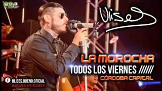 Ulises Bueno - Mi Bella Infiel , Mi Amante (EN VIVO) La Morocha 06-11-15