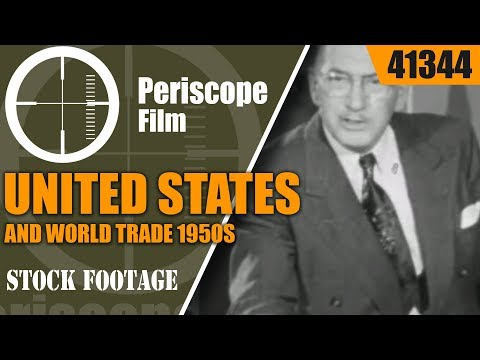 UNITED STATES AND WORLD TRADE  1950s INTERNATIONAL FREE TRADE & ECONOMICS  MOVIE 41344