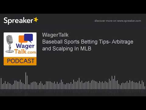 Baseball Sports Betting Tips- Arbitrage and Scalping In MLB